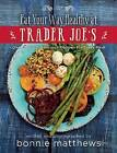 The Eat Your Way Healthy at Trader Joe's Cookbook: Over 75 Easy, Delicious Recipes for Every Meal by Bonnie Matthews (Hardback, 2016)