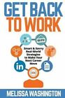 Get Back to Work - Smart & Savvy Real-World Strategies to Make Your Next Career Move by Melissa Washington (Paperback / softback, 2014)