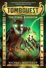 The Final Kingdom (Tombquest, Book 5) by Michael Northrop (Hardback, 2016)