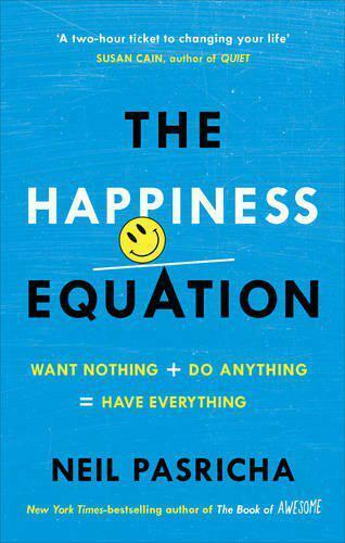 The Happiness Equation : Voulez Rien + Do Anything = Avoir Everything Par