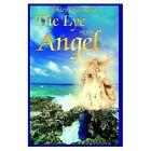 The Eye of an Angel Ashley Underwood Authorhouse Hardback 9781420808810