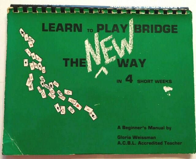 Learn To Play Bridge the New Way in 4 Short Weeks A Beginners Manual by Weissman