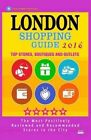 London Shopping Guide 2016: Best Rated Stores in London, United Kingdom - 500 Shopping Spots: Stores, Boutiques and Outlets Recommended for Visitors (Guide 2016) by Linda S O'Neill (Paperback / softback, 2015)