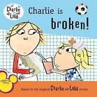 Charlie Is Broken! by Lauren Child (Paperback / softback)
