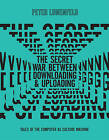 The Secret War Between Downloading and Uploading: Tales of the Computer as Culture Machine by Peter Lunenfeld (Hardback, 2011)