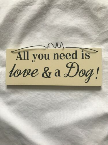 All You Need Love /& Dog Shabby Chic Wooden Sign Plaque Quote Gift Birthday Xmas