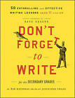 Don't Forget to Write for the Secondary Grades: 50 Enthralling and Effective Writing Lessons (Ages 11 and Up) by 826 National (Paperback, 2011)