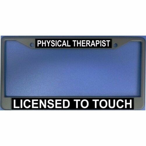 Physical Therapist Licensed To Touch Black License Plate Frame