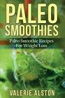 Paleo Smoothies: Paleo Smoothie Recipes for Weight Loss by Valerie Alston (Paperback / softback, 2014)