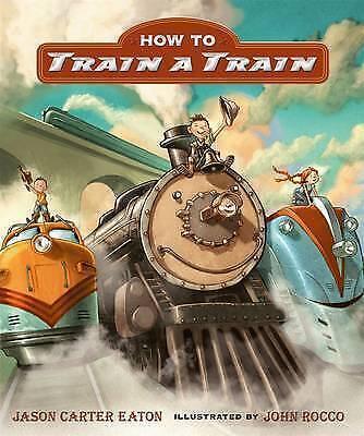 1 of 1 - How to Train a Train,Eaton, Jason Carter,New Book mon0000119115