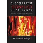 The Separatist Conflict in Sri Lanka 9781440155611 by Asoka Bandarage Paperback