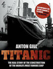Titanic: (Accompanies the Channel 4 TV Series Titanic: The Mission) by Anton Gill (Hardback, 2010)