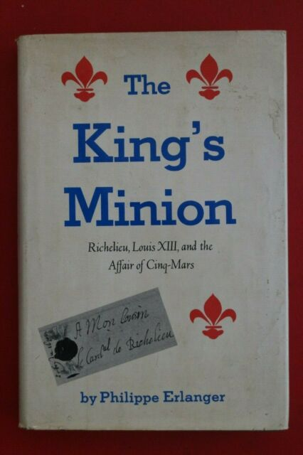 THE KING'S MINION by Philippe Erlanger - Affair of Cinq-Mars (HC/DJ, 1972)