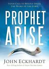 Prophet, Arise: Your Call to Boldly Speak the Word of the Lord by John Eckhardt (Paperback / softback, 2015)