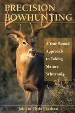 Precision Bowhunting : A Year-Round Approach to Taking Mature Whitetails by John Eberhart and Chris Eberhart (2005, Paperback)
