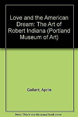 Love and the American Dream : The Art of Robert Indiana Aprile Gallant