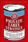 Private Label Strategy: How to Meet the Store Brand Challenge by Jan-Benedict E. M. Steenkamp, Nirmalya Kumar (Hardback, 2007)