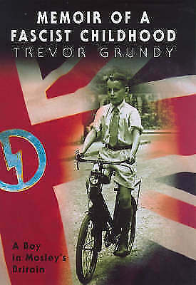 1 of 1 - Memoir of a Fascist Childhood: A Boy in Mosley's Britain, Grundy, Trevor, New Bo