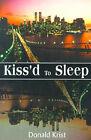Kiss'd to Sleep by Donald Krist (Paperback / softback, 2001)