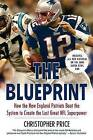 The Blueprint: How the New England Patriots Beat the System to Create the Last Great NFL Superpower by Christopher Price (Paperback / softback, 2008)
