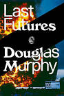 Last Futures: Nature, Technology and the End of Architecture by Douglas Murphy (Hardback, 2015)