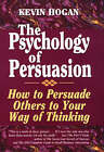 The Psychology of Persuasion: How to Persuade Others to Your Way of Thinking by Kevin Hogan (Paperback, 1996)