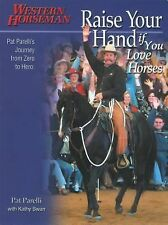 Raise Your Hand if You Love Horses: Pat Parelli's Journey From Zero To Hero Wes