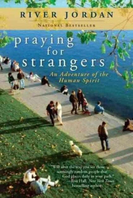 Praying for Strangers: An Adventure of the Human Spirit by River Jordan...