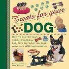 Treats for Your Dog: How to Pamper Your Pooch: Practical Projects to Prove You Care, with Over 400 Photographs by Anness Publishing (Hardback, 2013)