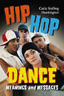 Hip Hop Dance: Meanings and Messages by Carla Stalling Huntington (Paperback, 2007)