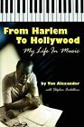 From Harlem to Hollywood: My Life in Music by Van Alexander, Stephen Fratallone (Paperback / softback, 2009)