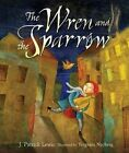 The Wren and the Sparrow by Patrick Lewis (Hardback, 2014)