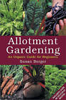 Allotment Gardening: An Organic Guide for Beginners by Susan Berger (Paperback, 1990)