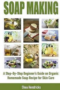 Soap-Making-Step-By-Step-Beginner-039-s-Guide-on-Organic-Homemade-by-Hendricks-Shea