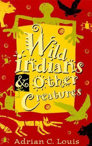 Louis, Adrian C. : Wild Indians And Other Creatures (Wester