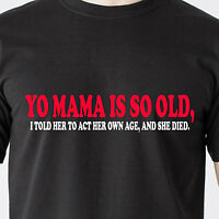 Yo Mama Is So Old, I Told Her To Act Her Own Age, And She Retro Funny T-shirt
