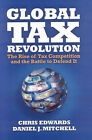Global Tax Revolution: the Rise of Tax Competition and the Battle to Defend it by Chris Edwards, Daniel J Mitchell (Microfilm)