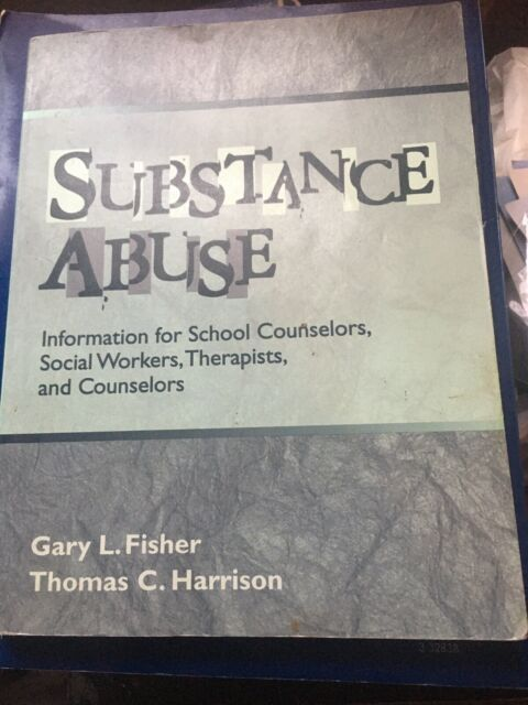 Substance Abuse:Information for Counselors, Social Workers, Therapist etc-