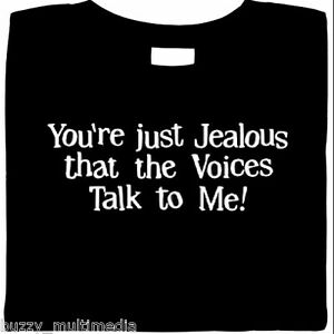 You-039-re-Just-Jealous-the-Voices-Talk-To-Me-Funny-T-Shirt-Small-5X-Free-Ship