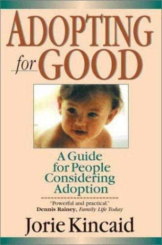 Adopting for Good: A Guide for People Considering Adoption by Kincaid, Jorie
