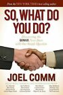 So What Do You Do: Discovering the Genius Next Door with One Simple Question by Joel Comm (Paperback, 2013)