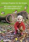 Lieblings-Projekte für die Krippe - mit rotem Faden durch alle Bildungsbereiche von Ute Lantelme und Tanja Keller (2016, Taschenbuch)