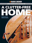 The Complete Guide to a Clutter-free Home: Modern Storage Solutions and Projects by Philip Schmidt (Paperback, 2009)