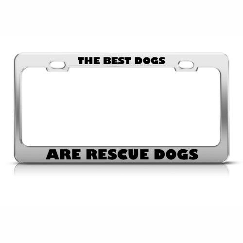BEST DOGS ARE RESCUE DOGS Metal License Plate Frame Tag Holder