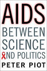 AIDS Between Science and Politics by Peter Piot (Hardback, 2015)