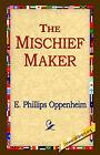 The Mischief-Maker by E Phillips Oppenheim (Hardback, 2006)