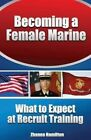 Becoming a Female Marine What to Expect at Recruit Training 9781482027860