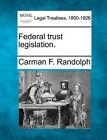 Federal Trust Legislation. by Carman F Randolph (Paperback / softback, 2010)