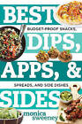 Best Dips, Apps, & Sides: Budget-Proof Snacks, Spreads, and Side Dishes by Monica Sweeney (Paperback, 2016)