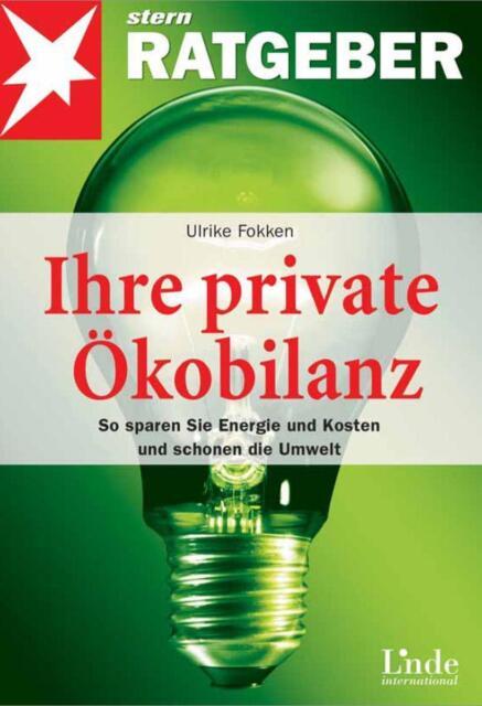 Ihre private Ökobilanz. So sparen Sie Energie und Kosten und schonen die Umwelt